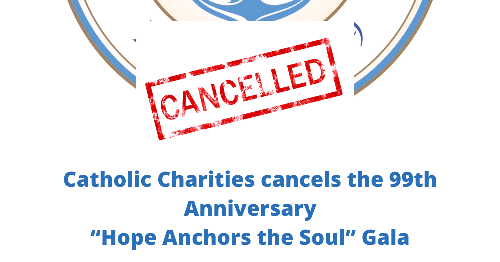 "Catholic Charities Cancels the 99th Anniversary ""Hope Anchors the Soul"" Gala"